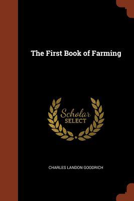 The First Book of Farming - Goodrich, Charles Landon