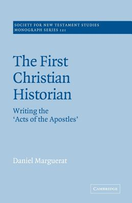 The First Christian Historian: Writing the 'Acts of the Apostles' - Marguerat, Daniel