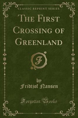 The First Crossing of Greenland (Classic Reprint) - Nansen, Fridtjof, Dr.