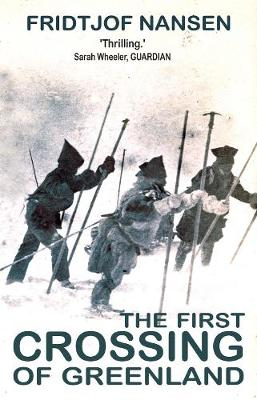 The First Crossing of Greenland - Nansen, Fridtjof
