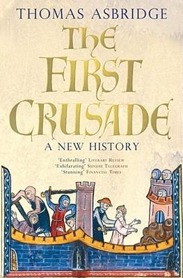 The First Crusade: A New History - Asbridge, Thomas