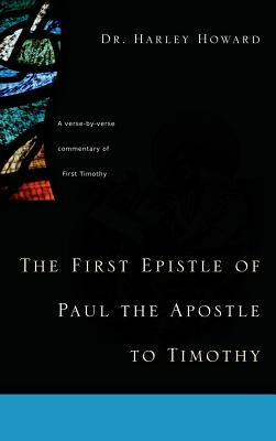The First Epistle of Paul the Apostle to Timothy - Howard, Harley, Dr.