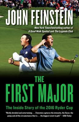 The First Major: The Inside Story of the 2016 Ryder Cup - Feinstein, John