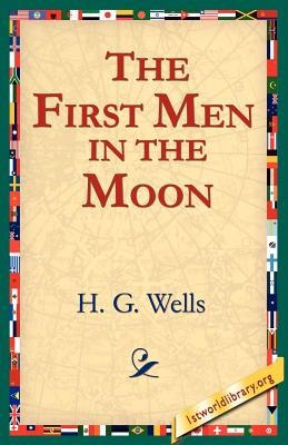 The First Men in the Moon - Wells, H G, and 1stworld Library (Editor)