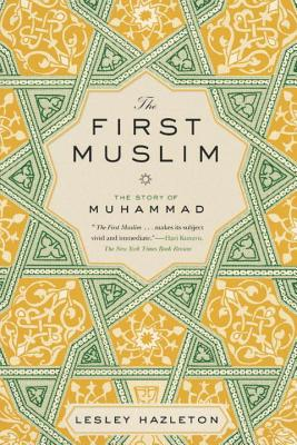 The First Muslim: The Story of Muhammad - Hazleton, Lesley