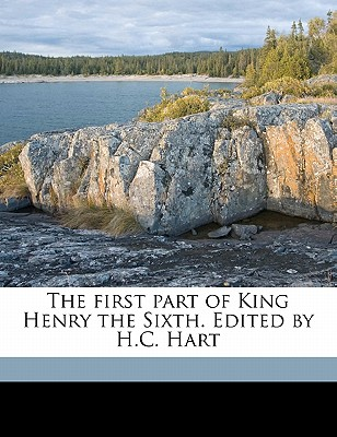 The First Part of King Henry the Sixth. Edited by H.C. Hart - Shakespeare, William (Creator)
