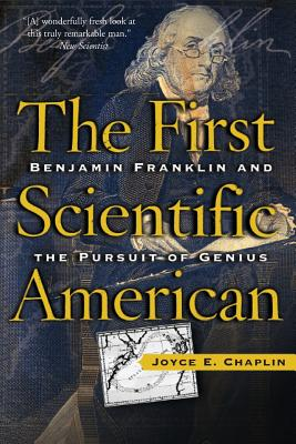 The First Scientific American: Benjamin Franklin and the Pursuit of Genius - Chaplin, Joyce