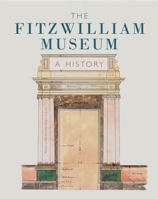 The Fitzwilliam Museum: A History - Burn, Lucilla