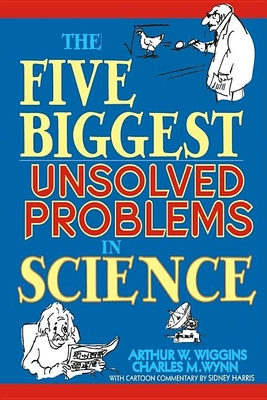 The Five Biggest Unsolved Problems in Science - Wiggins, Arthur W