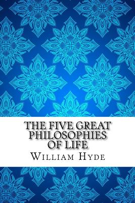 The Five Great Philosophies of Life - Hyde, William DeWitt