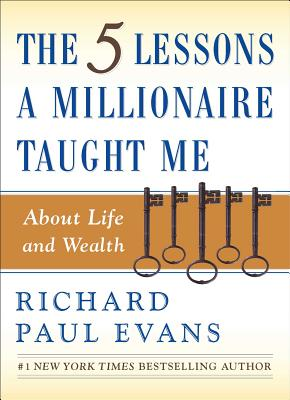 The Five Lessons a Millionaire Taught Me about Life and Wealth - Evans, Richard Paul