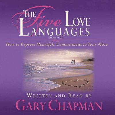 The Five Love Languages: How to Express Heartfelt Commitment to Your Mate - Chapman, Gary (Read by), and Oasis Audio (Producer)