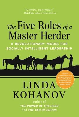 The Five Roles of a Master Herder: A Revolutionary Model for Socially Intelligent Leadership - Kohanov, Linda