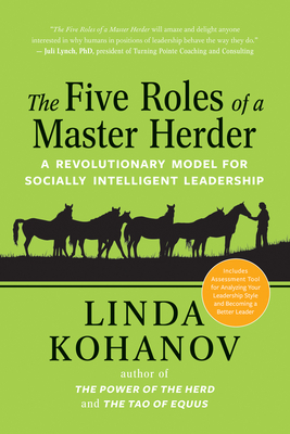 The Five Roles of a Master Herder: A Revolutionary Model for Socially Intelligent Leadership - Kohanov, Linda