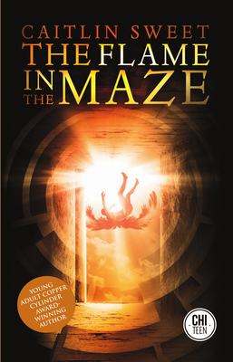The Flame in the Maze - Sweet, Caitlin