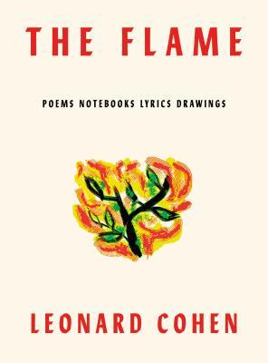 The Flame: Poems Notebooks Lyrics Drawings - Cohen, Leonard