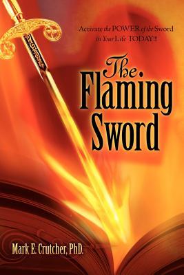 The Flaming Sword - Crutcher, Mark E, Dr.