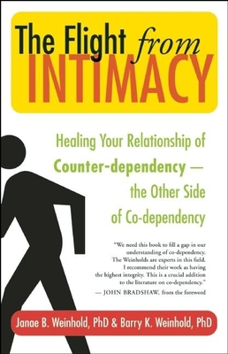 The Flight from Intimacy: Healing Your Relationship of Counter-Dependence a the Other Side of Co-Dependency - Weinhold, Janae B, and Weinhold, Barry K, Ph.D., and Bradshaw, John (Foreword by)