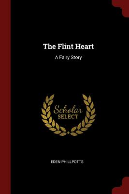 The Flint Heart: A Fairy Story - Phillpotts, Eden