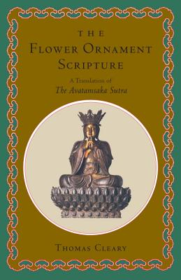 The Flower Ornament Scripture: A Translation of the Avatamsaka Sutra - Cleary, Thomas