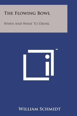 The Flowing Bowl: When and What to Drink - Schmidt, William, PhD