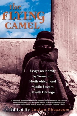 The Flying Camel: Essays on Identity by Women of North African and Middle Eastern Jewish Heritage - Khazzoom, Loolwa (Editor)