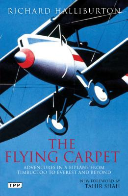 The Flying Carpet: Adventures in a Biplane from Timbuktu to Everest and Beyond - Halliburton, Richard, and Shah, Tahir (Foreword by)