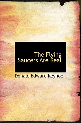 The Flying Saucers Are Real - Keyhoe, Donald Edward