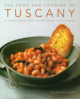 The Food and Cooking of Tuscany: 65 Classic Dishes from Tuscany, Umbria and Le Marche - Harris, Valentina, and Brigdale, Martin