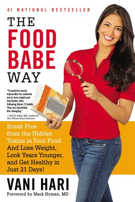 The Food Babe Way: Break Free from the Hidden Toxins in Your Food and Lose Weight, Look Years Younger, and Get Healthy in Just 21 Days! - Hyman, Mark, Dr., MD (Foreword by), and Hari, Vani