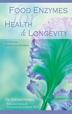 The Food Enzymes for Health & Longevity - Howell, Edward, Dr., and Kulvinskas, Victoras (Designer)