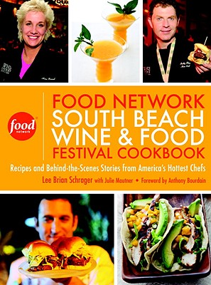 The Food Network South Beach Wine & Food Festival Cookbook: Recipes and Behind-The-Scenes Stories from America's Hottest Chefs - Schrager, Lee Brian, and Mautner, Julie, and Bourdain, Anthony (Foreword by)