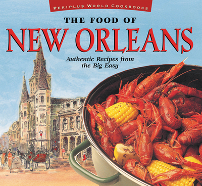 The Food of New Orleans: Authentic Recipes from the Big Easy - DeMers, John