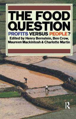 The Food Question: Profits Versus People - Bernstein, Henry, and Mackintosh, Maureen, and Martin, Charlotte