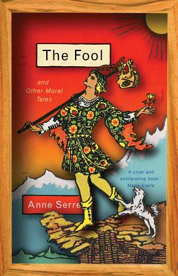 The Fool and Other Moral Tales - Serre, Anne, and Hutchinson, Mark (Translated by)