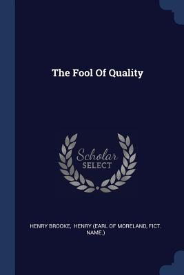 The Fool of Quality - Brooke, Henry, and Henry (Earl of Moreland (Creator), and Name ), Fict