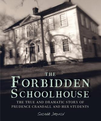 The Forbidden Schoolhouse: The True and Dramatic Story of Prudence Crandall and Her Students - Jurmain, Suzanne