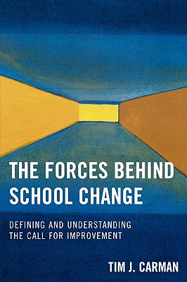 The Forces Behind School Change: Defining and Understanding the Call for Improvement - Carman, Tim J