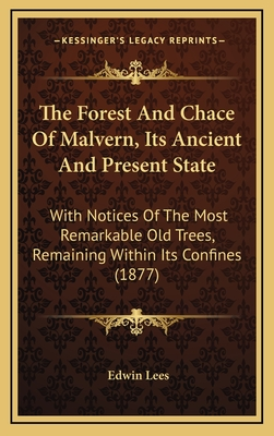 The Forest and Chace of Malvern, Its Ancient and Present State: With Notices of the Most Remarkable Old Trees, Remaining Within Its Confines (1877) - Lees, Edwin