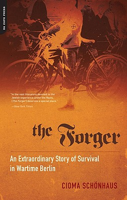 The Forger: An Extraordinary Story of Survival in Wartime Berlin - Schonhaus, Cioma