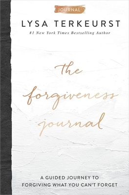 The Forgiveness Journal: A Guided Journey to Forgiving What You Can't Forget - TerKeurst, Lysa