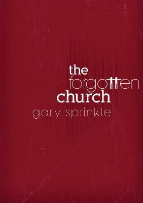 The Forgotten Church - Sprinkle, Gary