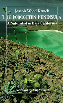 The Forgotten Peninsula: A Naturalist in Baja California - Krutch, Joseph Wood