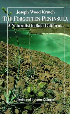 The Forgotten Peninsula: A Naturalist in Baja California - Krutch, Joseph Wood
