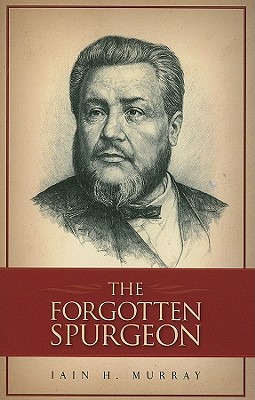 The Forgotten Spurgeon - Murray, Iain H.