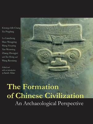 The Formation of Chinese Civilization: An Archaeological Perspective - Chang, Kwang-Chih, and Xu, Pingfang, and Lu, Liancheng (Contributions by)