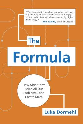 The Formula: How Algorithms Solve All Our Problems . . . and Create More - Dormehl, Luke