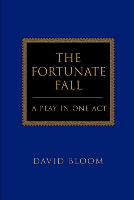 The Fortunate Fall: A Play in One Act - Bloom, David, GUI