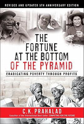 The Fortune at the Bottom of the Pyramid: Eradicating Poverty Through Profits - Prahalad, C K