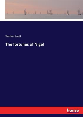 The fortunes of Nigel - Scott, Walter